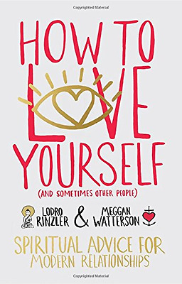 How to Love Yourself (and Sometimes Other People): Spir - Paperback NEW Lodro Ri
