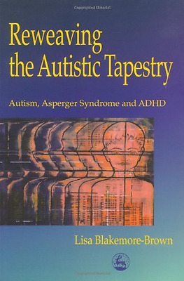 Reweaving the Autistic Tapestry: Autism, Asperger's Syn - Paperback NEW Blakemor