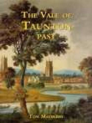 The Vale of Taunton Past - Hardcover NEW Tom Mayberry 1998-11-01