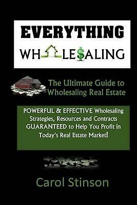 Everything Wholesaling: The Ultimate Guide to Wholesaling Real Estate by Carol D