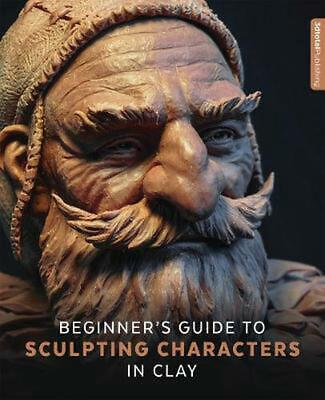 Beginner's Guide to Sculpting Characters in Clay by Paperback Book