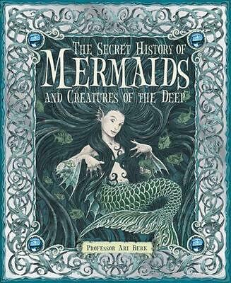 The Secret History of Mermaids and Creatures of the Deep by Ari Berk (English) H