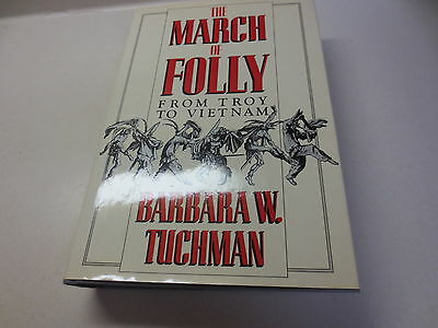The March Of Folly: From Troy To Vietnam Barbara W. Tuchman