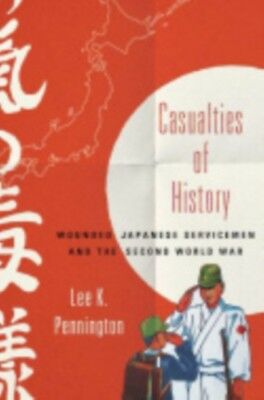 Casualties of History: Wounded Japanese Servicemen and the Second World War (St.