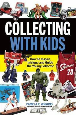Collecting with Kids : Inspire, Intrigue & Guide the Young Collector *BRAND NEW