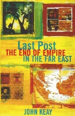 Last Post: The End of Empire in the Far East by Keay, John Paperback Book The