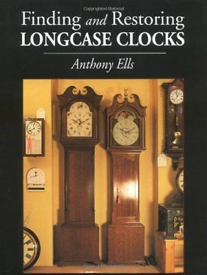 Finding and Restoring Longcase Clocks by Ells, Anthony Hardback Book The Cheap