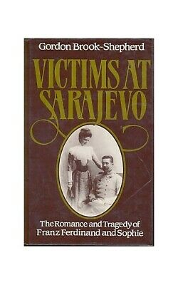 Victims at Sarajevo: The Romance and Tragedy... by Gordon Brook-Shepher Hardback