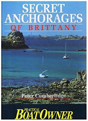 Secret Anchorages of Brittany: Practical Boat ... by Cumberlidge, Peter Hardback