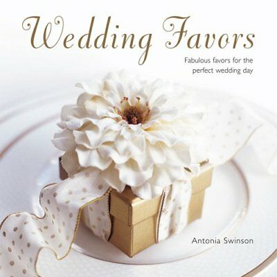 Wedding Favors: Fabulous Favors for the Perfect Wedding Day by Swinson, Antonia