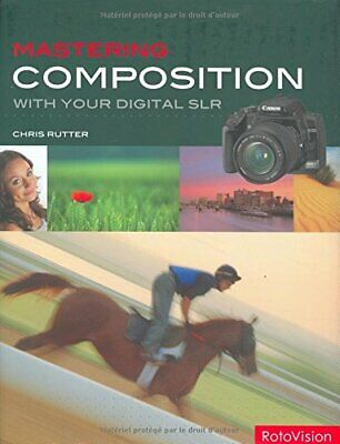 Mastering Composition with Your Digital SLR by Chris Rutter Hardback Book The