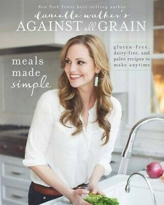 Danielle Walker's Against All Grain: Meals Made Simple: Gluten-Free, [New Book]