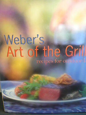 WEBER'S ART OF THE GRILL Recipes For Outdoor Living Cookbook Cookbooks