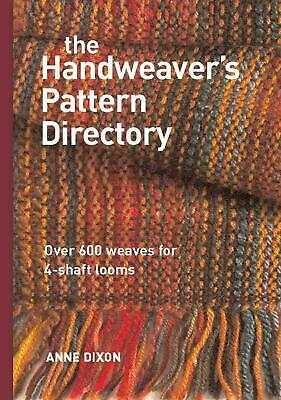 The Handweaver's Pattern Directory: Over 600 Weaves for Four-Shaft Looms by Anne