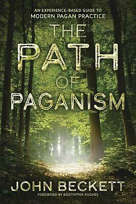 The Path of Paganism: An Experience-Based Guide to Modern Pagan Practice by John