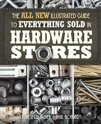 All New Illustrated Guide to Everything Sold in Hardware Stores: The Diyer's Ref
