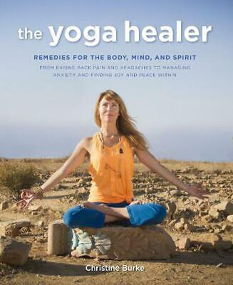 Yoga Healer: Remedies for the Body, Mind, and Spirit, from Easing Back Pain and