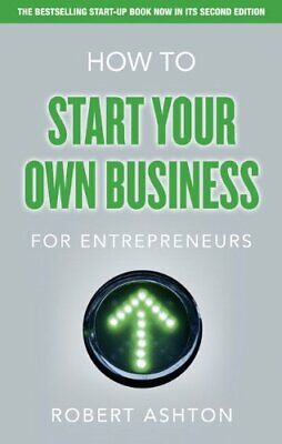 How to Start Your Own Business for Entrepreneurs by Ashton, Robert Book The