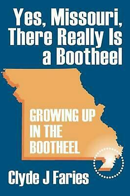Yes, Missouri, There Really Is a Bootheel: Growing Up in the Bootheel by Clyde J
