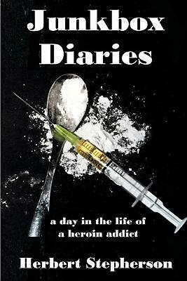Junkbox Diaries: a day in the life of a heroin addict by Herbert Stepherson (Eng