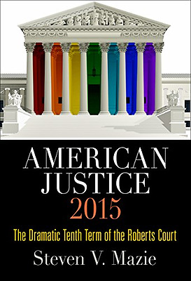 American Justice 2015: The Dramatic Tenth Term of the R - Hardcover NEW Steven V