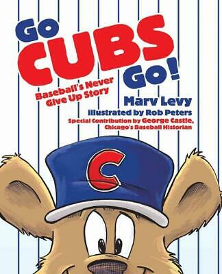 Go Cubs Go! - Levy, Mark/ Peters, Rob (Ilt)/ Castle, George (Con) - New Hardcove