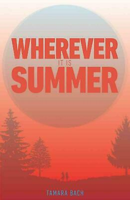 Wherever It Is Summer by Tamara Bach Paperback Book Free Shipping!