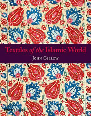 Textiles of the Islamic World by John Gillow Paperback Book (English)