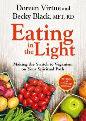 Eating in the Light: Making the Switch to Veganism on Your Spirit...