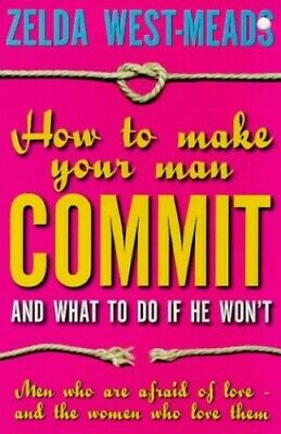 How to Make Your Man Commit: And What to Do if... by West-Meads, Zelda Paperback