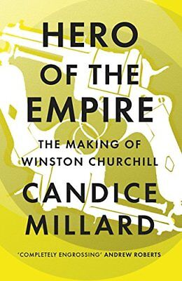 Hero of the Empire: The Making of Winston Churchill by Millard, Candice Book The