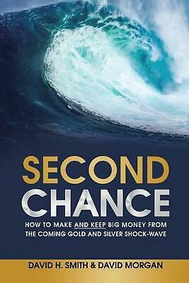Second Chance: How to Make and Keep Big Money from the Coming Gold and Silver Sh