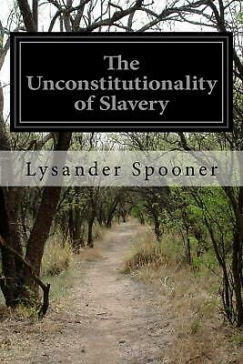The Unconstitutionality of Slavery by Lysander Spooner (English) Paperback Book