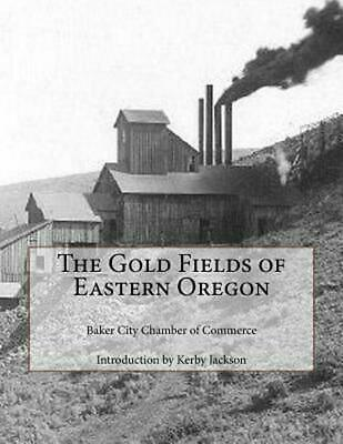 The Gold Fields of Eastern Oregon by Baker City Chamber of Commerce (English) Pa