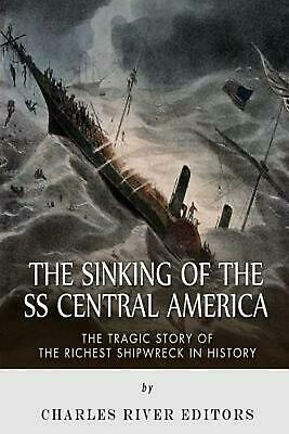 The Sinking of the SS Central America: The Tragic Story of the Richest Shipwreck