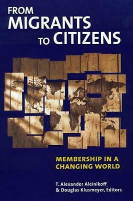From Migrants to Citizens: Membership in a Changing World by A. Aleinkoff (Engli