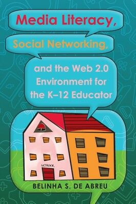 Media Literacy, Social Networking, and the Web 2.0 Environment for the K-12 Edu.