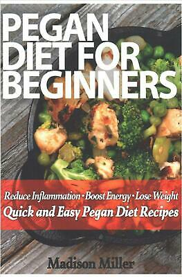 Pegan Diet for Beginners: Reduce Inflammation, Lose Weight, and Boost Energy wit