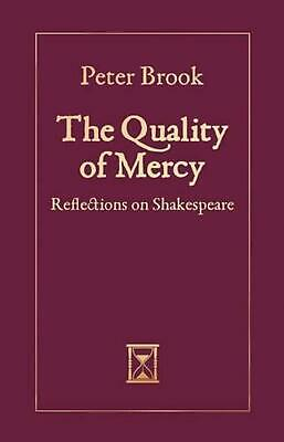 The Quality of Mercy: Reflections on Shakespeare (Hardback) by Peter Brook (Engl