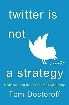 Twitter Is Not a Strategy: Rediscovering the Art of Brand Marketing: Remastering