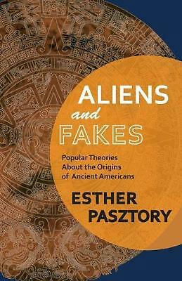 Aliens and Fakes: Popular Theories About the Origins of Ancient Americans by Est