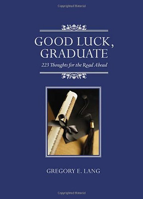 Good Luck, Graduate: 223 Thoughts for the Road Ahead - Hardcover NEW Lang, Grego