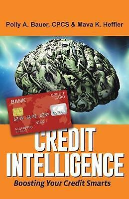 Credit Intelligence: Boosting Your Credit Smarts by CPCS Polly A. Bauer (English