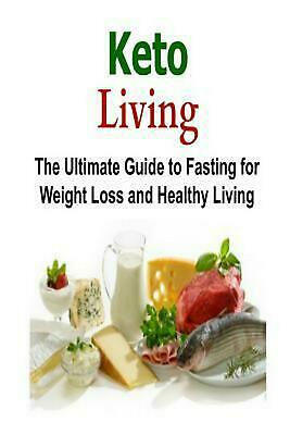 Keto Living: The Ultimate Guide to Fasting for Weight Loss and Healthy Living: K