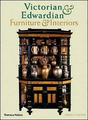 Victorian and Edwardian Furniture and Interiors: From the Gothic Revival to Art