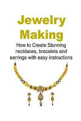 Jewelry Making: How to Create Stunning Necklaces, Bracelets and Earrings with EA