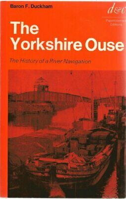 Yorkshire Ouse: The History of a River Navi... by Duckham, Baron Frede Paperback
