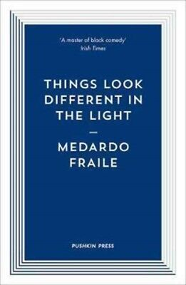 THINGS LOOK DIFFERENT IN THE LIGHT, Fraile, Medardo, 9781782273660