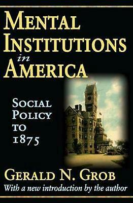 Mental Institutions in America: Social Policy to 1875 by Gerald N. Grob (English