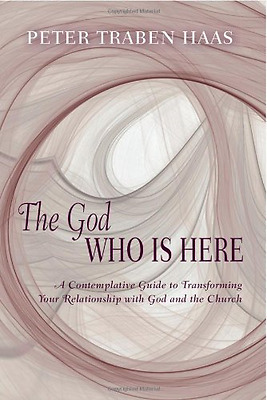 The God Who Is Here: A Contemplative Guide to Transform - Paperback NEW Hass, Pe